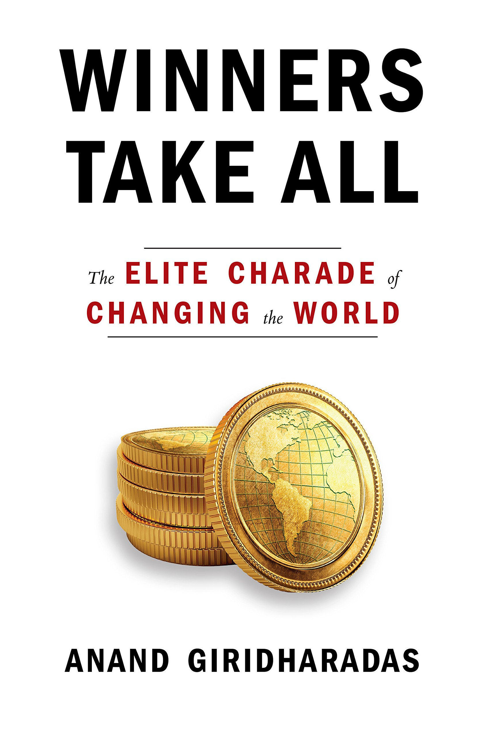 """Friday Video: Anand Giridharadas """"Winners Take All: The Elite Charade of Changing the World"""" 