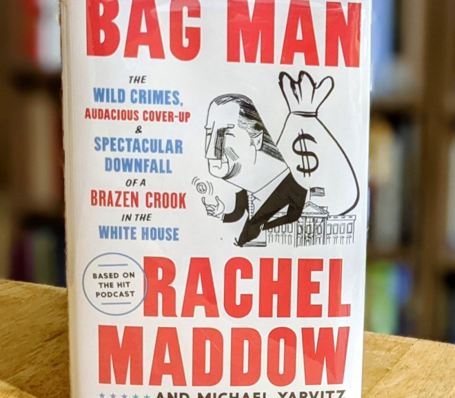 Friday Reads: Bag Man: The Wild Crimes, Audacious Cover-up, and Spectacular Downfall of a Brazen Crook in the White House by Rachel Maddow & Michael Yarvitz
