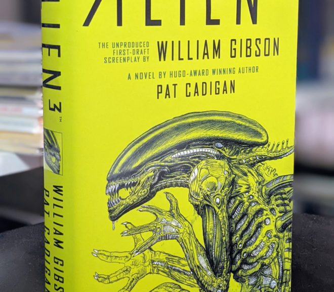 Friday Reads: Alien 3: The Unproduced First-Draft Screenplay by William Gibson by Pat Cadigan