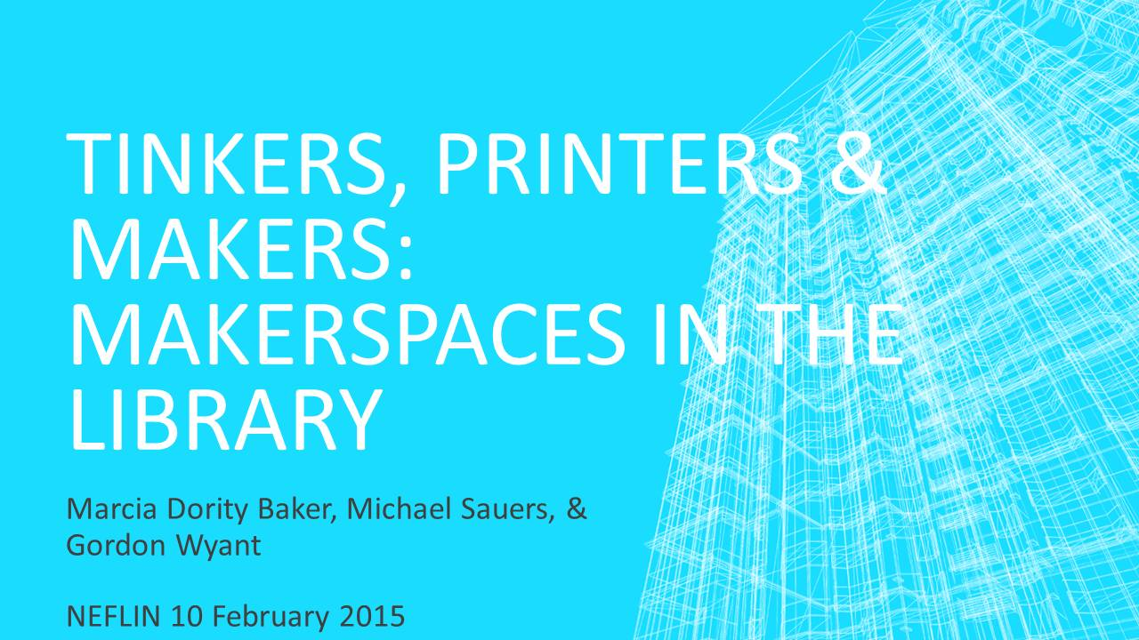 Tinkers, Printers, & Makers: Makerspaces in theLibrary