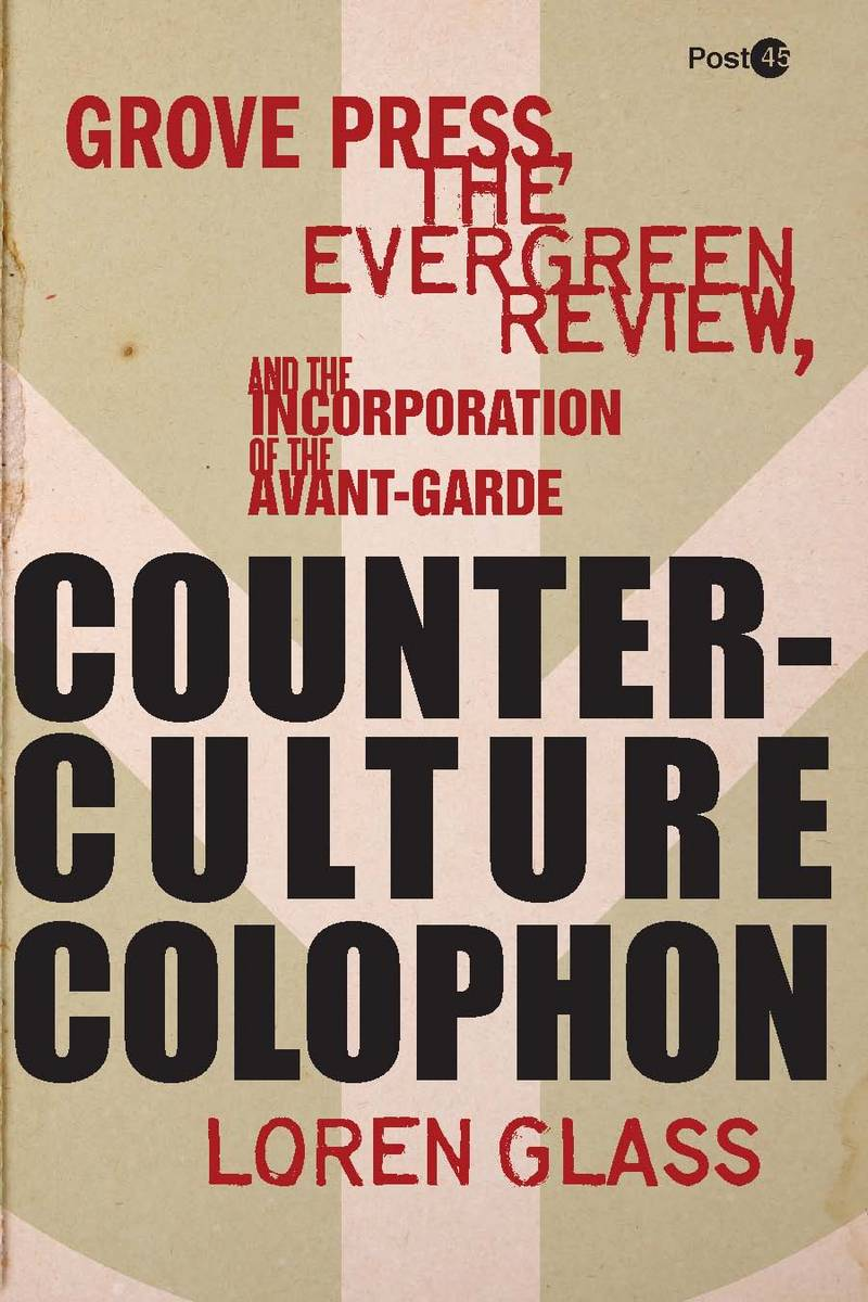 Friday Reads: Counterculture Colophon: Grove Press, the Evergreen Review, and the Incorporation of the Avant-Garde by Loren Glass