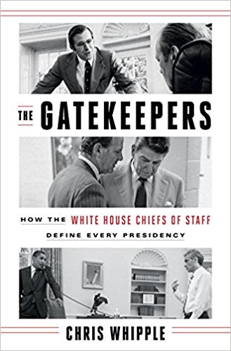 Friday Reads: The Gatekeepers How the White House Chiefs of Staff Define Every Presidency by ChrisWhipple