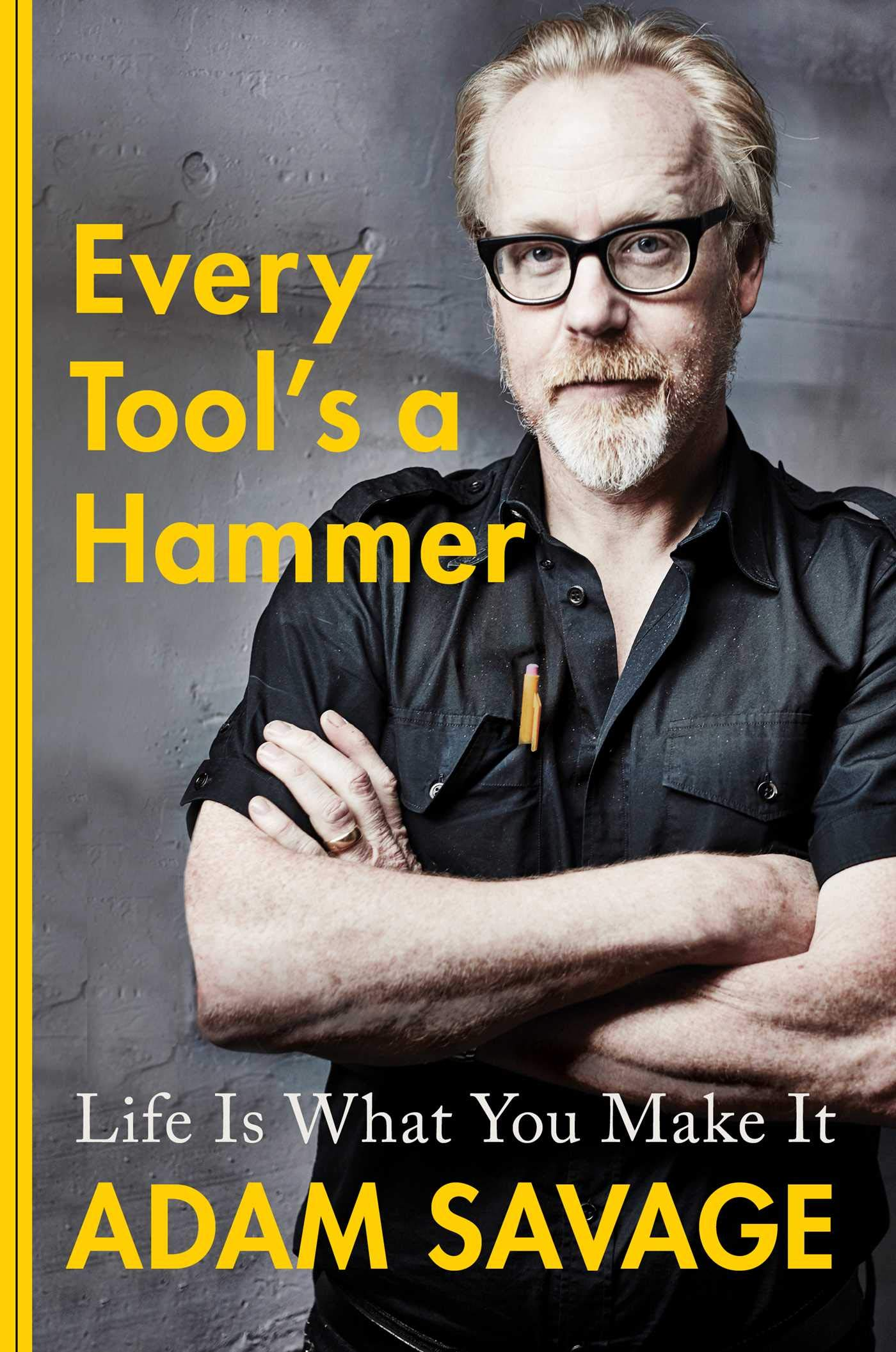 Friday Reads: Every Tool's a Hammer Life Is What You Make It by AdamSavage