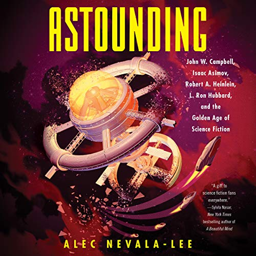 Friday Reads: Astounding: John W. Campbell, Isaac Asimov, Robert A. Heinlen, L. Ron Hubbard, and the Golden Age of Science Fiction by Alex Nevala-Lee