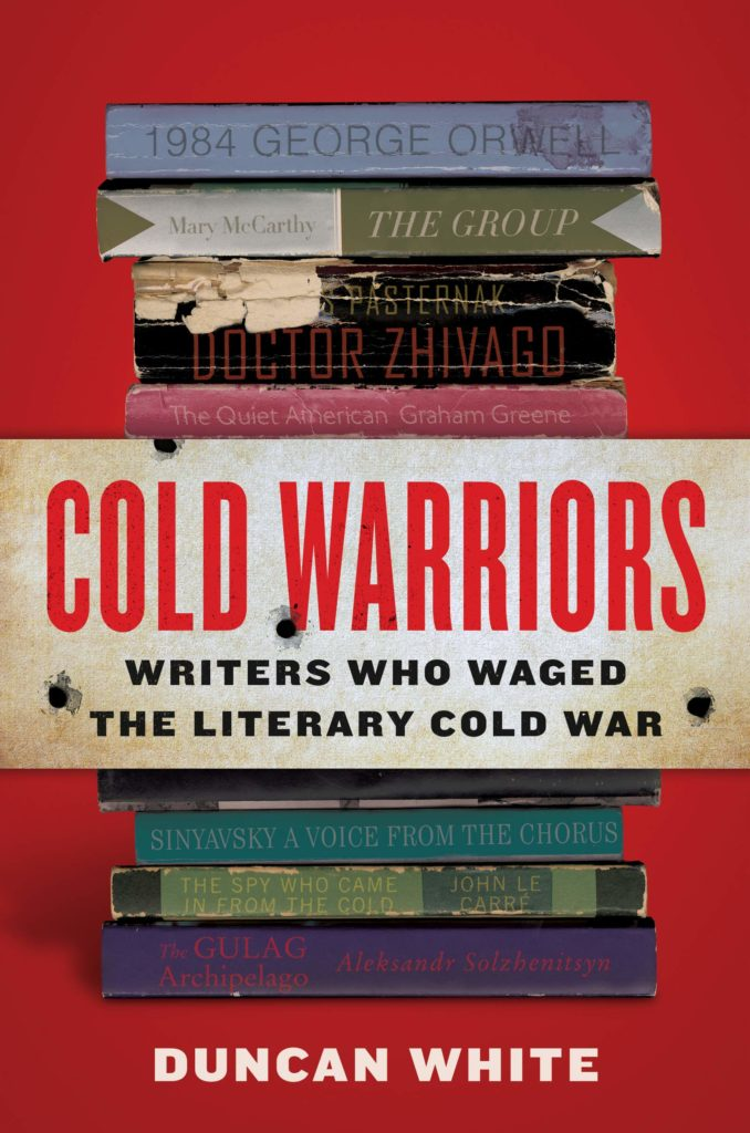 Cold Warriors Writers Who Waged the Literary Cold War by Duncan White