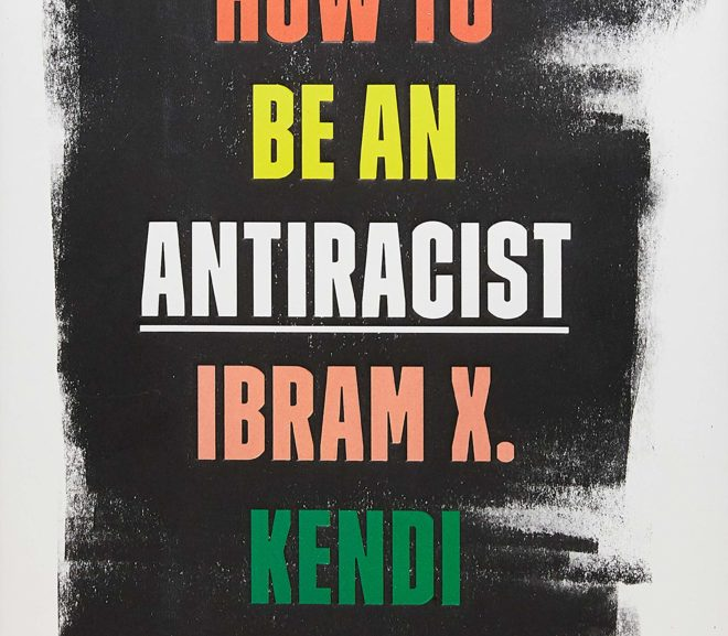 Friday Reads: How to be an Antiracist by Inram X. Kendi
